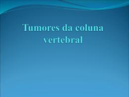 Tumores da coluna vertebral - Traumatologia e Ortopedia • Portal