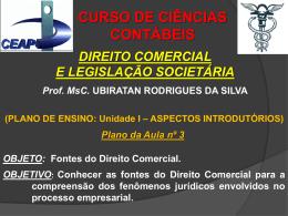 OBJETIVO: Conhecer as fontes do Direito Comercial para a