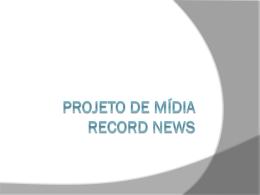 PROJETO DE MÍDIA RECORD NEWS