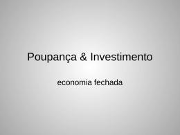 B. POUPANÇA, INVESTIMENTO E TAXA DE JURO REAL