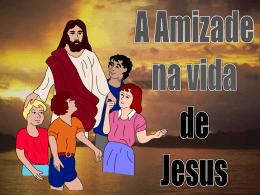 A Amizade na vida de Jesus