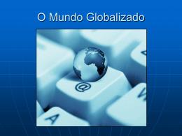Apresentação O Mundo Globalizado