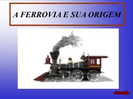 A FERROVIA E SUA ORIGEM