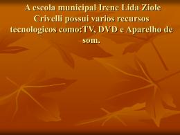 A escola Irene Lida Ziole Crivelli possui varios