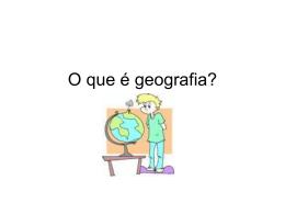 O que é geografia? - alcidineiageografia