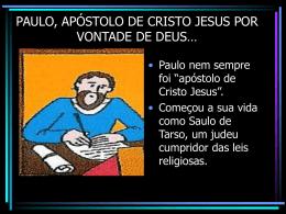 PAULO, APÓSTOLO DE CRISTO JESUS POR VONTADE DE DEUS