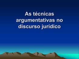 As técnicas argumentativas no discurso jurídico em slides