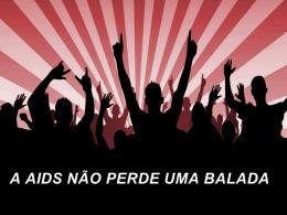 a-aids-nao-perde-uma-balada