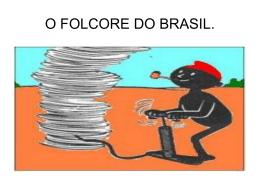 O FOLCORE DO BRASIL. - escola Marechal Rondon