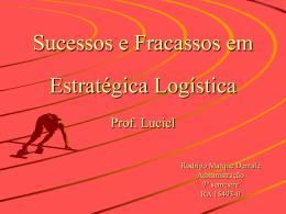 Sucessos e Fracassos em Estratégica Logística