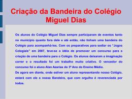 Criação da Bandeira do Colégio Miguel Dias Os alunos do Colégio