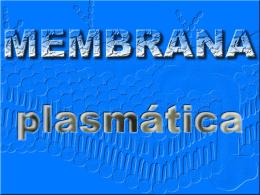 PLASMÓLISE E DEPLASMÓLISE. MEMBRANA PLASMÁTICA