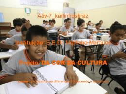 Ativ-7_karlinhosbraz Instituição: E.E.Dr. Martinho Marques Projeto