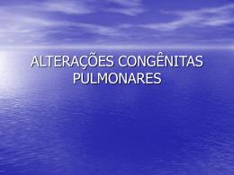 ALTERAÇÕES CONGÊNITAS PULMONARES