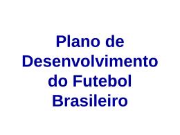 Plano de Desenvolvimento do Futebol Brasileiro. - IBDD