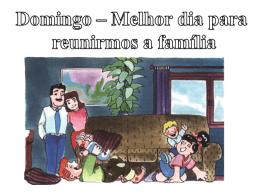 Domingo – Melhor Dia para reunirmo-nos a família