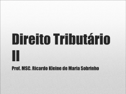 Direito Tributário II Prof. MSC. Ricardo Kleine de Maria Sobrinho