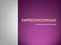 Incubadoras e pólos de modernização empresarial.