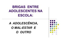 BRIGAS ENTRE ADOLESCENTES NA ESCOLA: