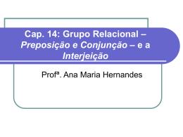 Cap. 14: Grupo Relacional – Preposição e Conjunção – e a Interjeição