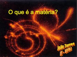 O que e a materia? - Instituto de Física / UFRJ