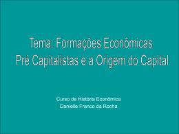 Tema: Formações Econômicas Pré Capitalistas e a Origem do Capital