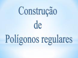 POLÍGONOS REGULARES CONSTRUÇÕES NA