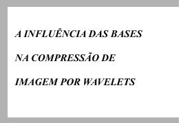 A INFLUÊNCIA DAS BASES NA COMPRESSÃO DE IMAGEM POR