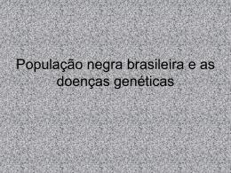 População negra brasileira e as doenças genéticas Diana marta