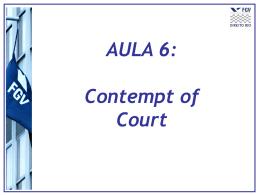 Aula 6 - Contempt of Court - Acadêmico de Direito da FGV