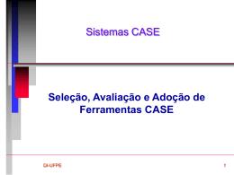 Seleção,Avaliação e Adoção de Ferramentas CASE