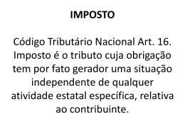 IMPOSTO Código Tributário Nacional Art. 16. Imposto é o tributo