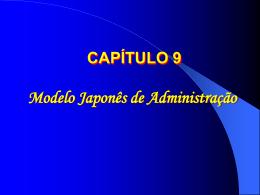 Modelo Japonês de Administração CAPÍTULO 9
