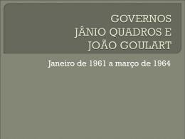GOVERNOS JÂNIO QUADROS E JOÃO GOULART