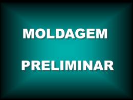 MOLDAGEM PROPRIAMENTE DITA