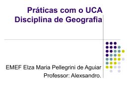 Práticas com o UCA Disciplina de Geografia