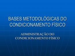 BASES METODOLÓGICAS DO CONDICIONAMENTO FÍSICO
