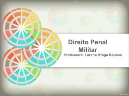 Direito Penal Militar Professora: Lorena Braga Raposo