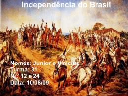 Independência do Brasil Nomes: Junior e Vinicius Turma: 81 N°: 12