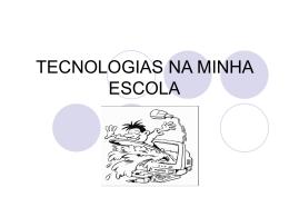 TECNOLOGIAS NA MINHA ESCOLA - prisciladaosico