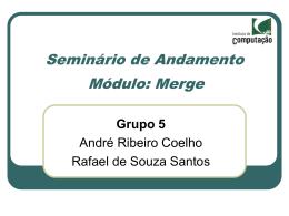 Seminário de Andamento Módulo: Merge Grupo 5 André