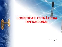LOGÍSTICA E ESTRÁTEGIA OPERACIONAL Ana Virgínia