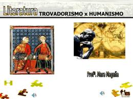 TROVADORISMO x HUMANISMO Literatura Contexto Histórico