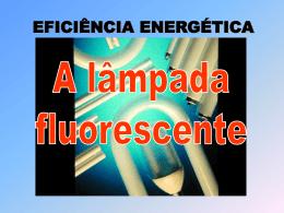 EFICIÊNCIA ENERGÉTICA A lâmpada fluorescente