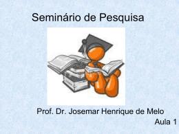 Seminario de Pesquisa aula 1 - Professor Josemar Henrique De