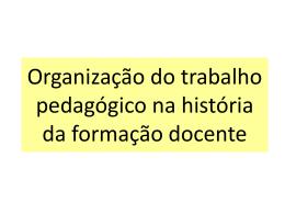 Organização do trabalho pedagógico na história da formação docente