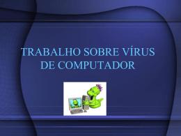 TRABALHO SOBRE VÍRUS DE COMPUTADOR