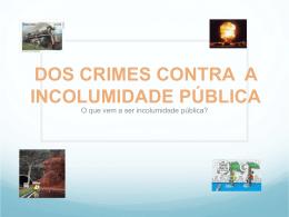 DOS CRIMES CONTRA A INCOLUMIDADE PÚBLICA