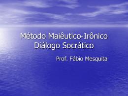 Método Maiêutico-Irônico Diálogo Socrático