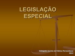 LEGISLAÇÃO ESPECIAL Delegada Jacinta de Fátima